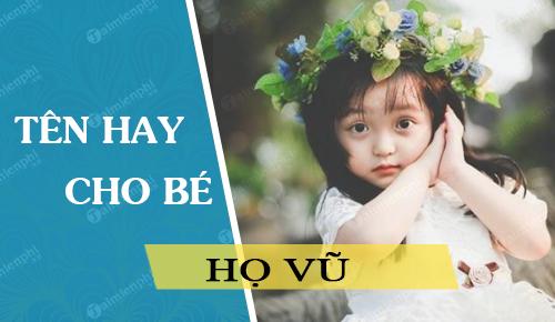 Cách đặt tên cho con gái họ Vũ năm 2021 Tân Sửu đẹp hay và ý nghĩa nhất