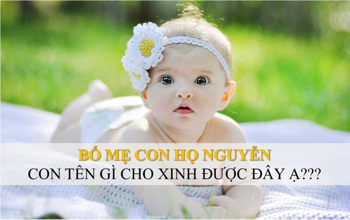 Cách đặt tên hay cho bé gái họ Nguyễn 2021 Tân Sửu đẹp và ý nghĩa nhất