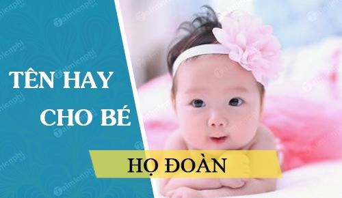 Đặt tên cho con theo họ Đoàn sinh năm 2021 Tân Sửu: Tên đẹp cho bé trai, bé gái
