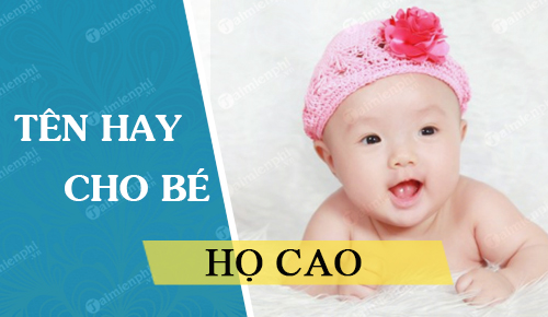 Đặt tên cho con theo họ Cao sinh năm 2021 Tân Sửu: Tên đẹp hay cho bé trai, bé gái