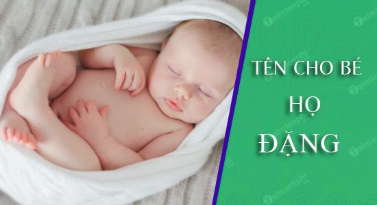 Đặt tên cho con theo họ Đặng sinh năm 2021 Tân Sửu: Tên đẹp cho bé trai, bé gái