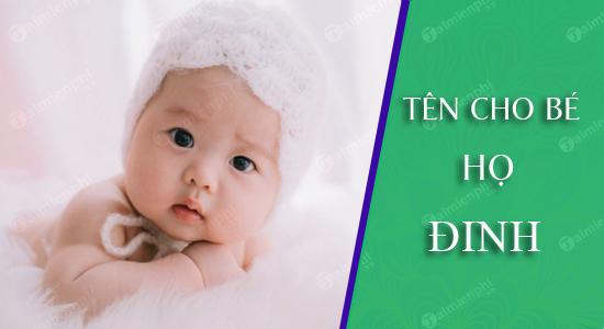 Đặt tên cho con theo họ Đinh sinh năm 2021 Tân Sửu: Tên đẹp hay cho bé trai, bé gái