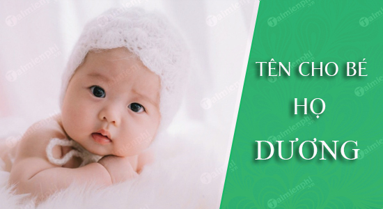 Đặt tên cho con theo họ Dương sinh năm 2021 Tân Sửu: Tên đẹp hay cho bé trai, bé gái