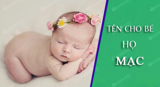Đặt tên cho con theo họ Mạc sinh năm 2021 Tân Sửu: Tên đẹp hay cho bé trai, bé gái