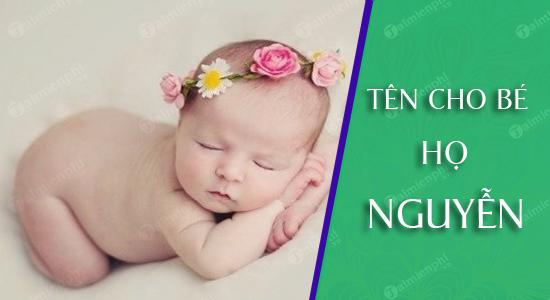 Đặt tên cho con theo họ Nguyễn sinh năm 2021 Tân Sửu: Tên đẹp cho bé trai, bé gái