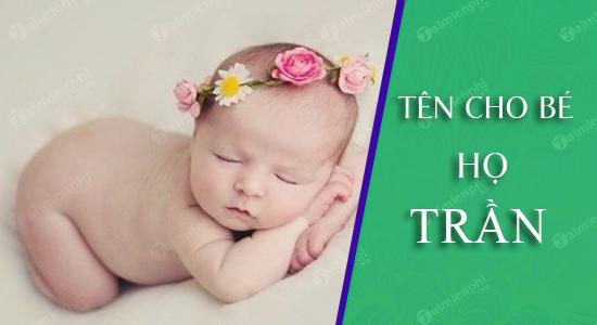 Đặt tên cho con trai gái theo họ Trần sinh năm 2021 Tân Sửu