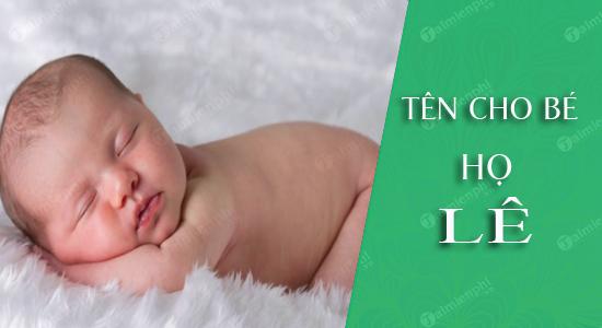 Đặt tên cho con trai họ Lê 2021 Tân Sửu: 999 cái tên hay ý nghĩa theo vần từ A-V