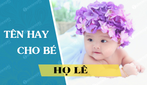 Cách đặt tên hay cho con gái họ Lê 2021 Tân Sửu đẹp hợp tuổi bố mẹ