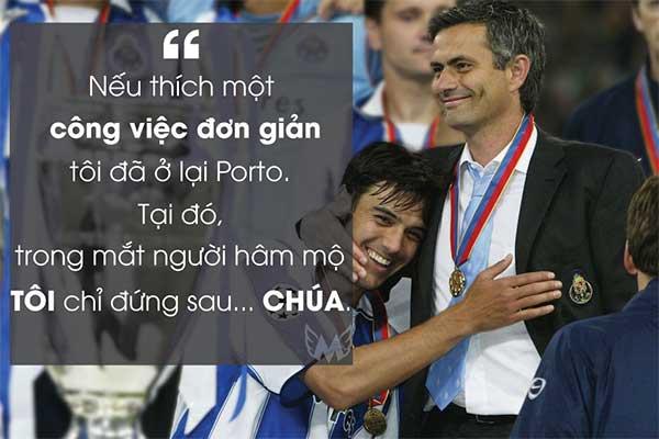 Nếu thích một công việc đơn giản, tôi đã ở lại Porto. Tại đó, trong mắt người hâm mộ, tôi chỉ đứng sau... CHÚA